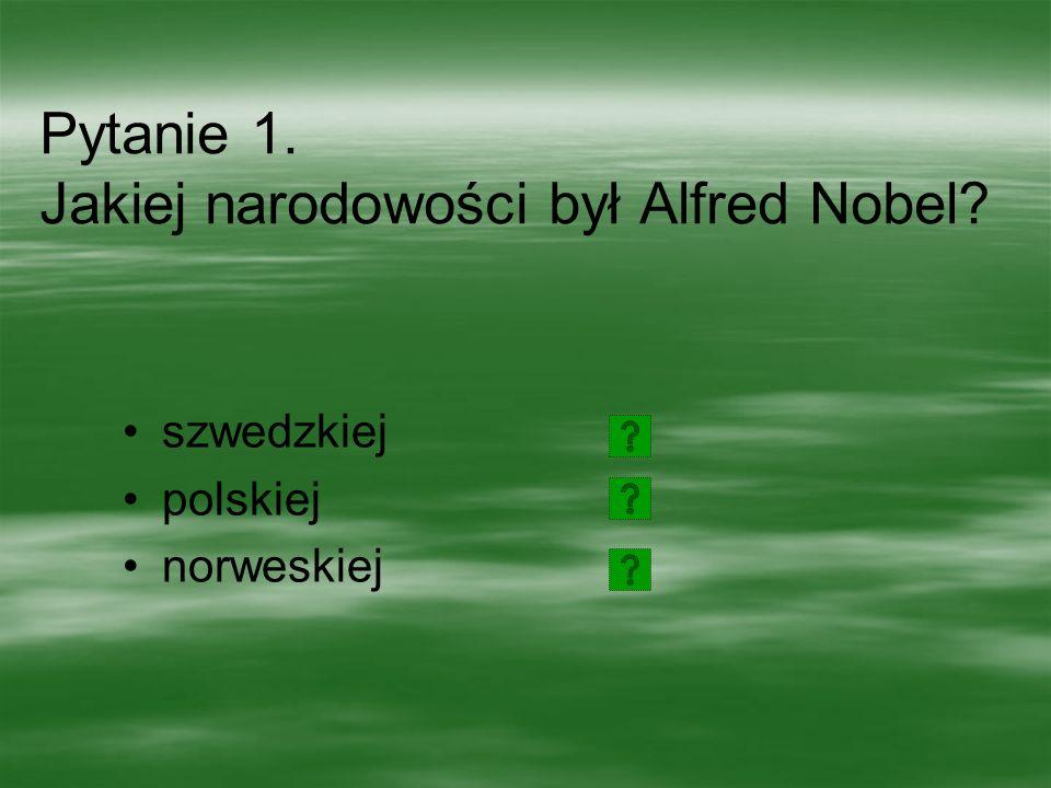 Pytanie 1. Jakiej narodowości był Alfred Nobel