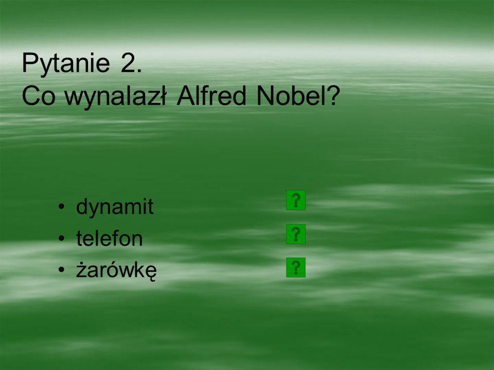 Pytanie 2. Co wynalazł Alfred Nobel