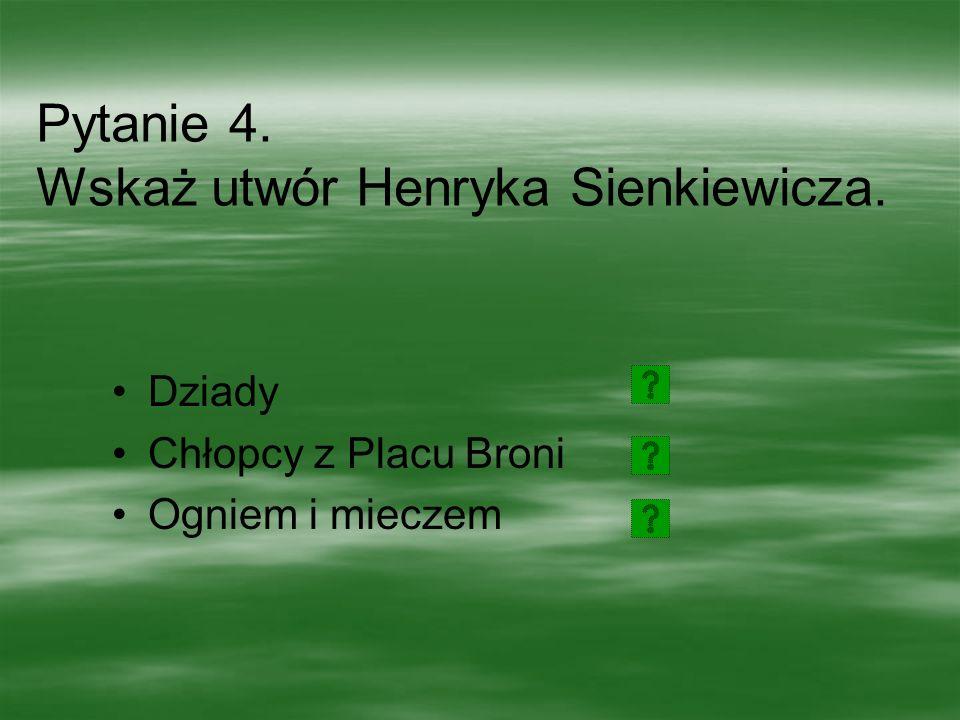 Pytanie 4. Wskaż utwór Henryka Sienkiewicza.