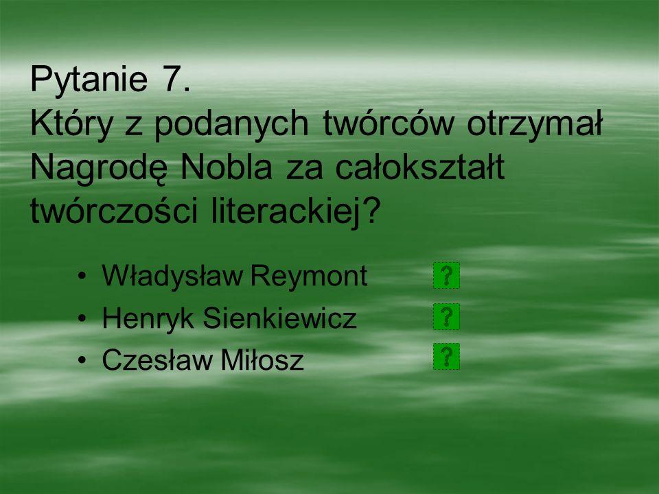 Pytanie 7. Który z podanych twórców otrzymał Nagrodę Nobla za całokształt twórczości literackiej