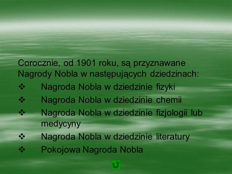 Corocznie, od 1901 roku, są przyznawane Nagrody Nobla w następujących dziedzinach: