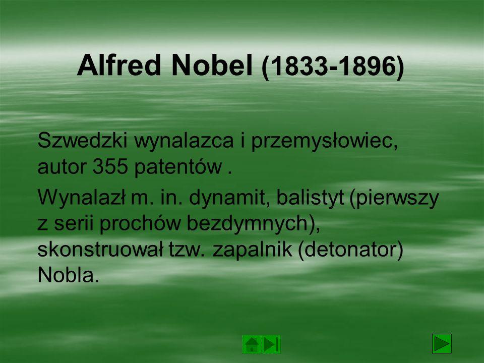 Alfred Nobel (1833-1896) Szwedzki wynalazca i przemysłowiec, autor 355 patentów .
