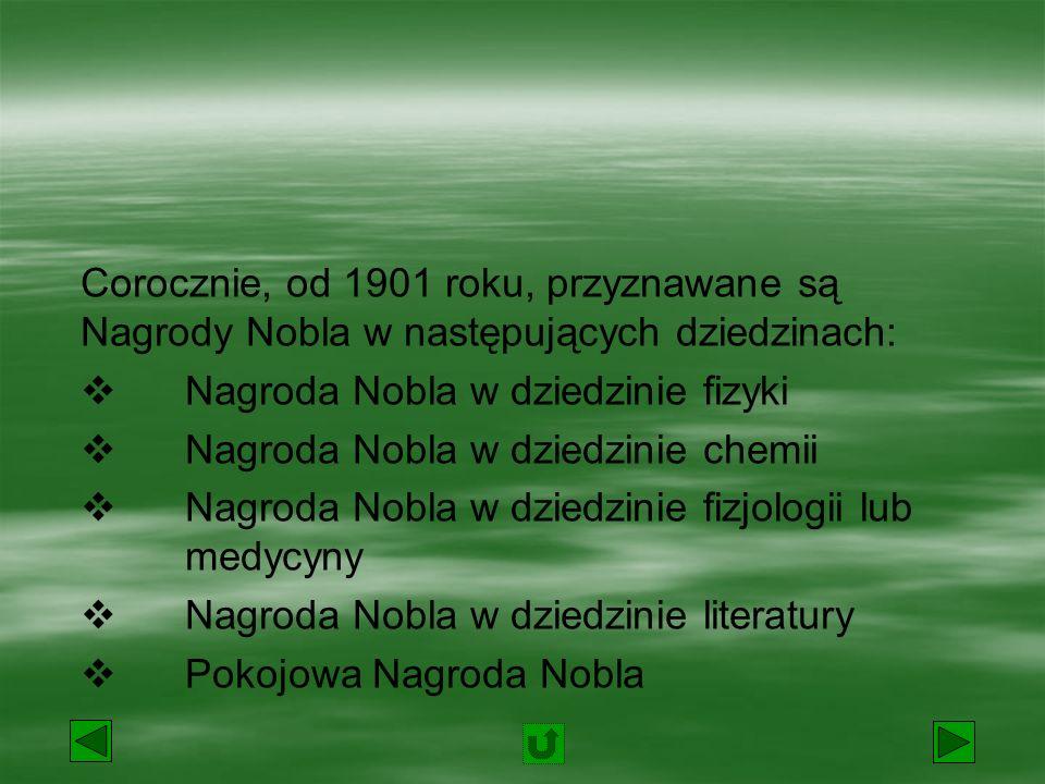 Corocznie, od 1901 roku, przyznawane są Nagrody Nobla w następujących dziedzinach: