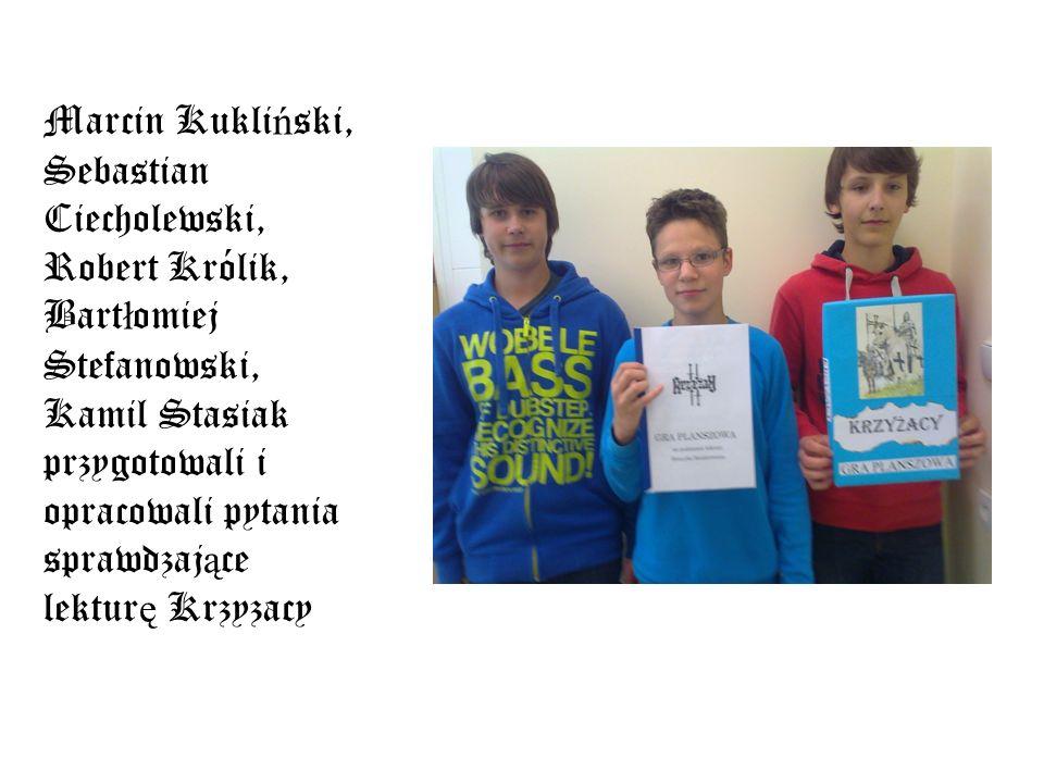 Marcin Kukliński, Sebastian Ciecholewski, Robert Królik, Bartłomiej Stefanowski, Kamil Stasiak przygotowali i opracowali pytania sprawdzające lekturę Krzyzacy