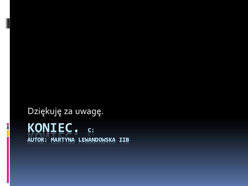 Koniec. c: Autor: Martyna Lewandowska iiB