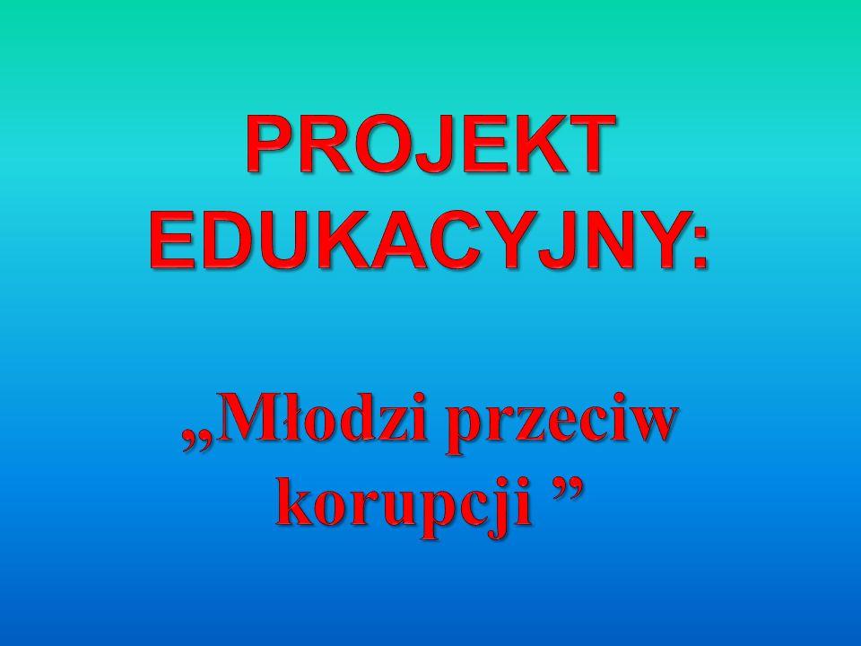 """PROJEKT EDUKACYJNY: """"Młodzi przeciw korupcji"""