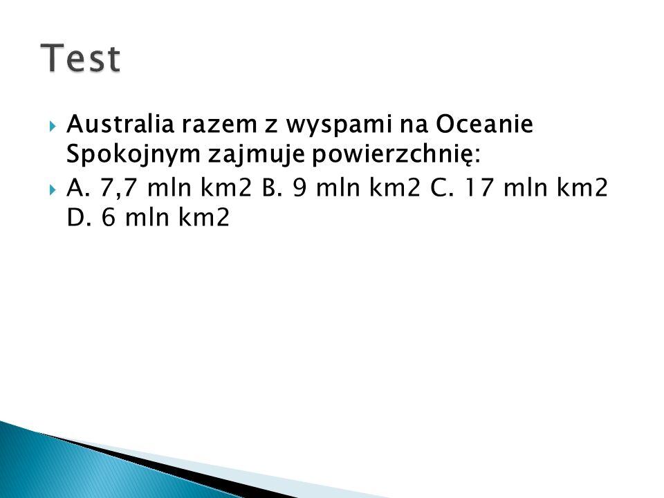 Test Australia razem z wyspami na Oceanie Spokojnym zajmuje powierzchnię: A.