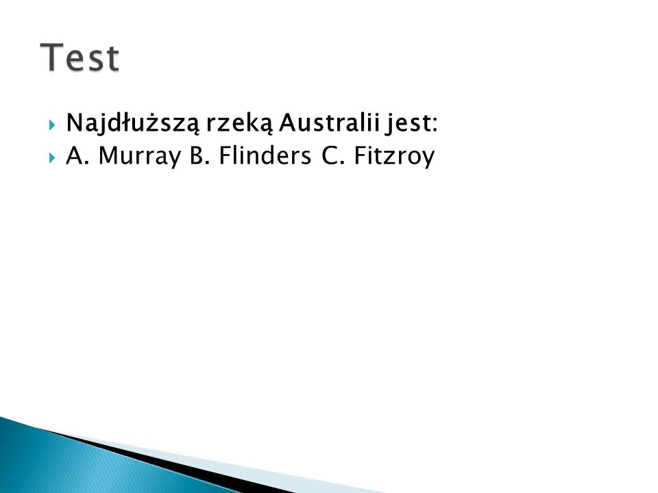 Test Najdłuższą rzeką Australii jest: A. Murray B. Flinders C. Fitzroy