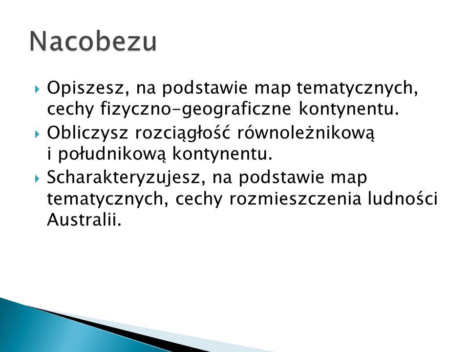 Nacobezu Opiszesz, na podstawie map tematycznych, cechy fizyczno-geograficzne kontynentu.