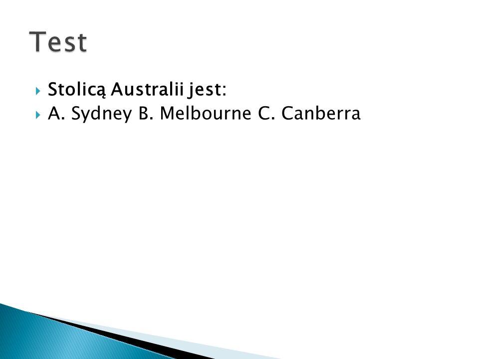 Test Stolicą Australii jest: A. Sydney B. Melbourne C. Canberra