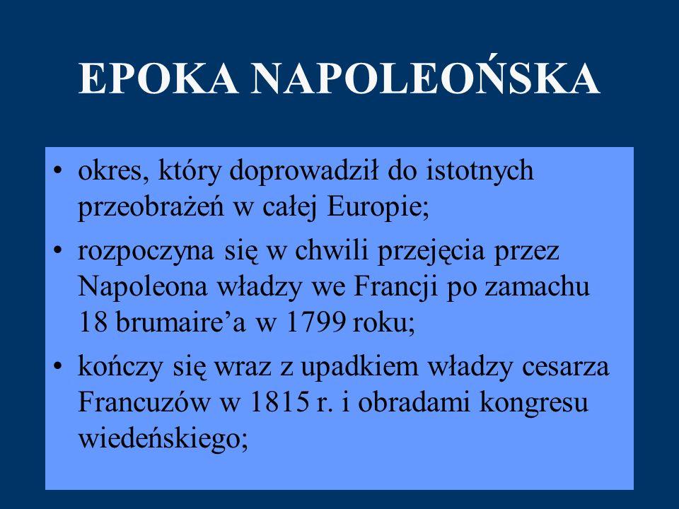 EPOKA NAPOLEOŃSKA okres, który doprowadził do istotnych przeobrażeń w całej Europie;