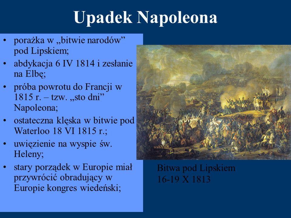 """Upadek Napoleona porażka w """"bitwie narodów pod Lipskiem;"""