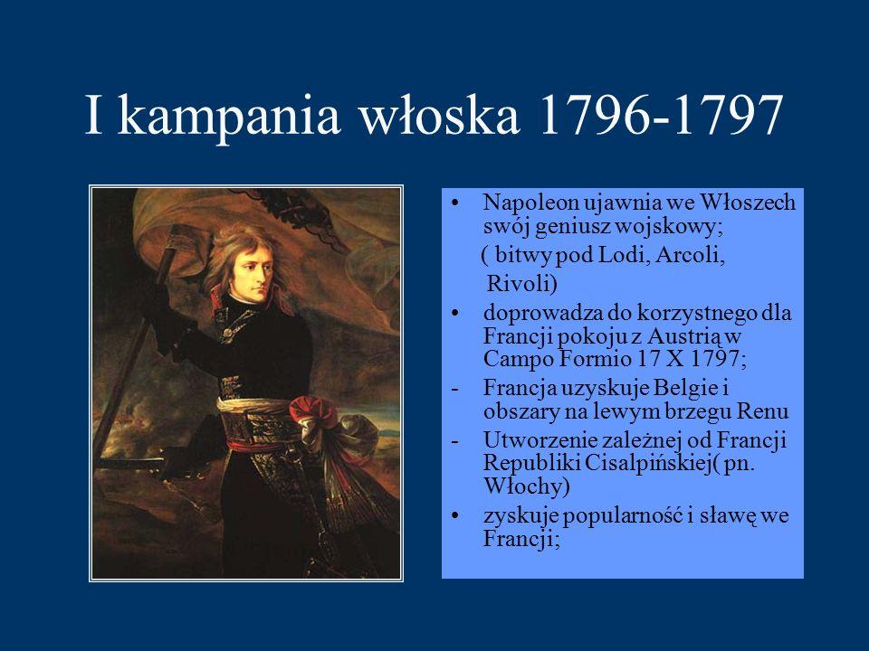 I kampania włoska 1796-1797 Napoleon ujawnia we Włoszech swój geniusz wojskowy; ( bitwy pod Lodi, Arcoli,