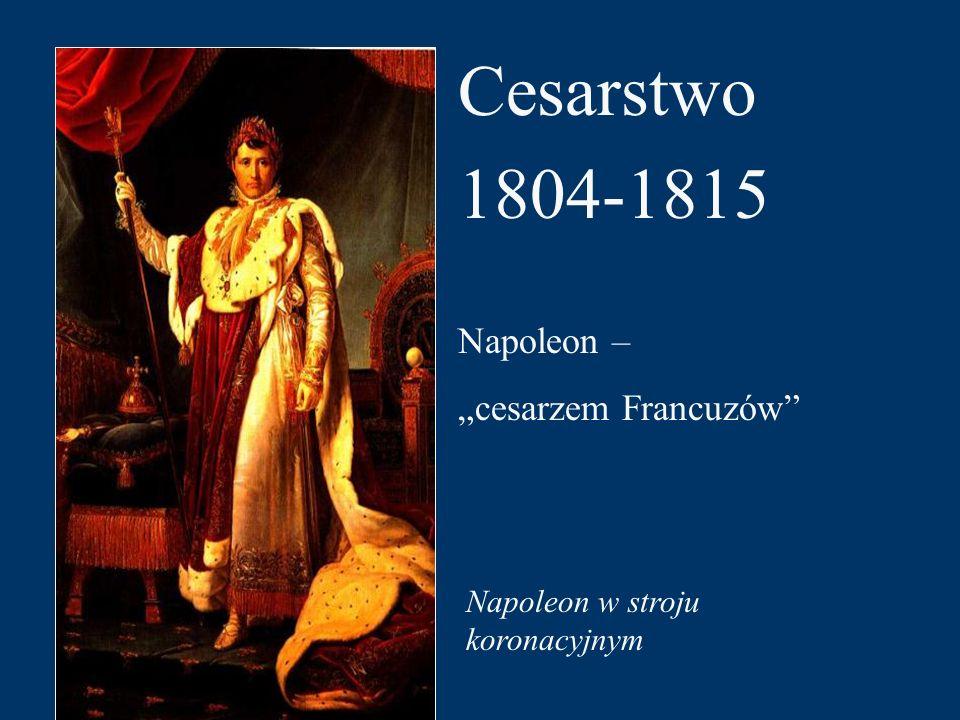 "Cesarstwo 1804-1815 Napoleon – ""cesarzem Francuzów"