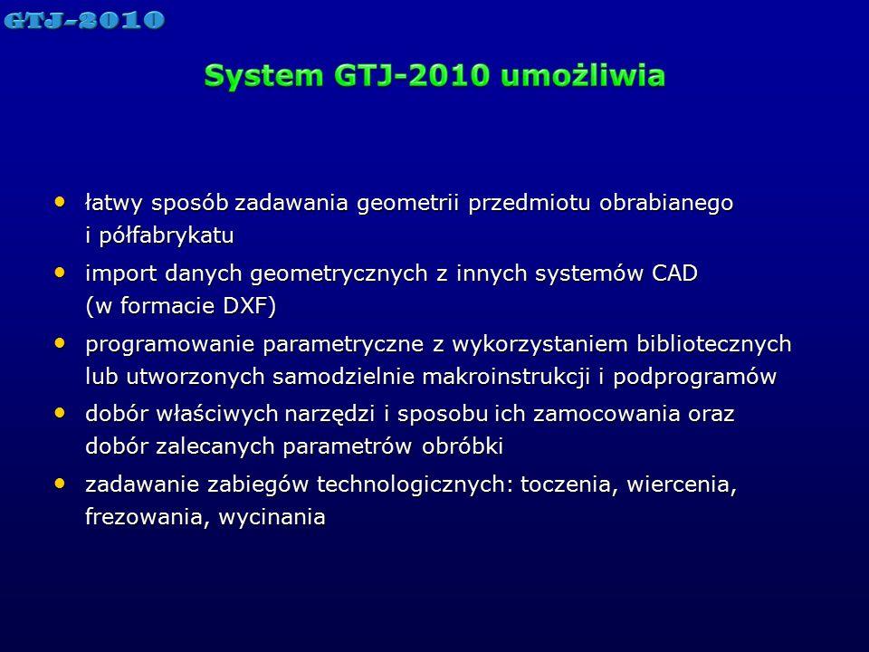 System GTJ-2010 umożliwia łatwy sposób zadawania geometrii przedmiotu obrabianego i półfabrykatu.