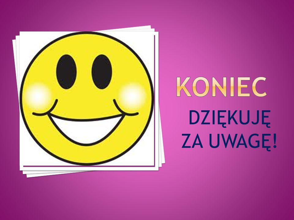 kONIEC DZIĘKUJĘ ZA UWAGĘ!