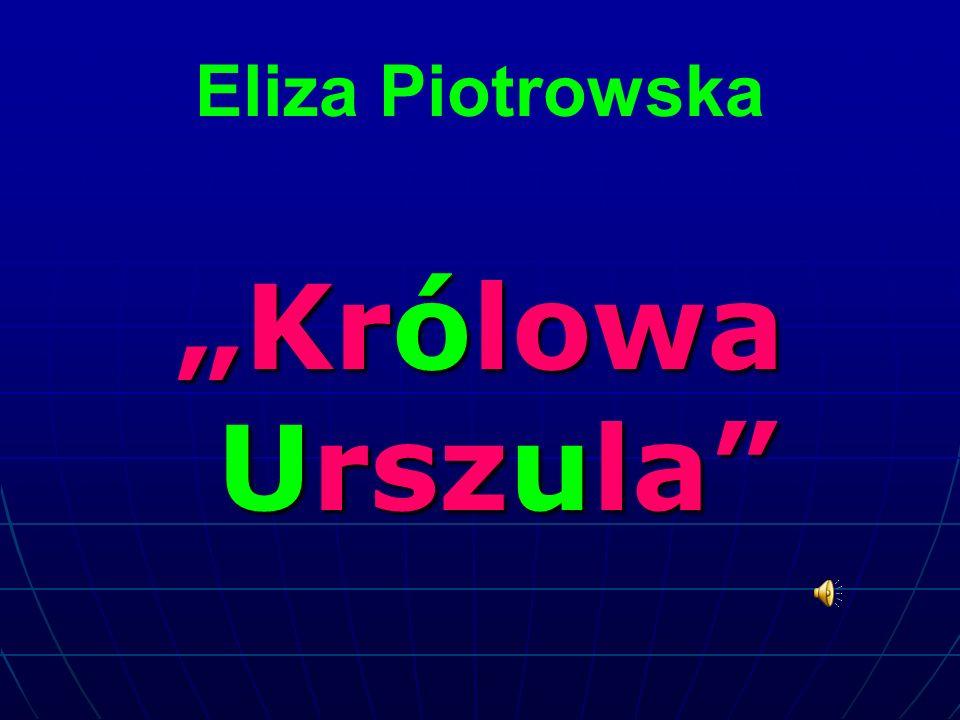 """Eliza Piotrowska """"Królowa Urszula"""