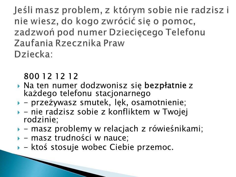 Jeśli masz problem, z którym sobie nie radzisz i nie wiesz, do kogo zwrócić się o pomoc, zadzwoń pod numer Dziecięcego Telefonu Zaufania Rzecznika Praw Dziecka: