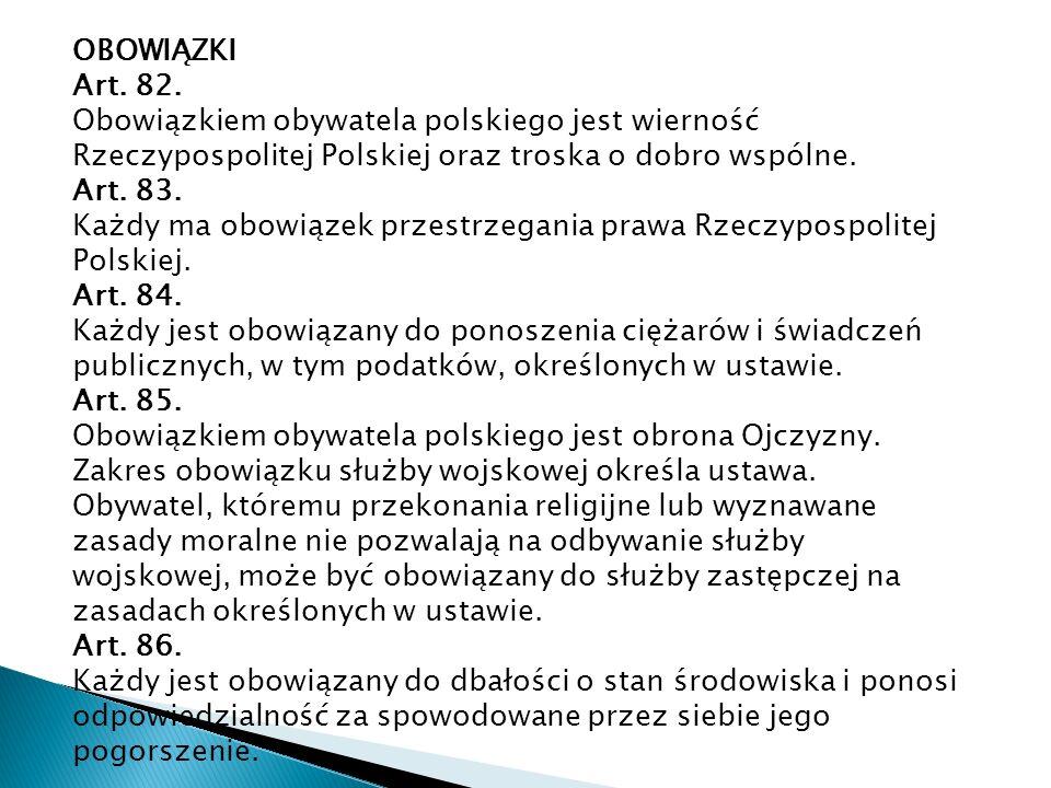 OBOWIĄZKI Art. 82. Obowiązkiem obywatela polskiego jest wierność Rzeczypospolitej Polskiej oraz troska o dobro wspólne.