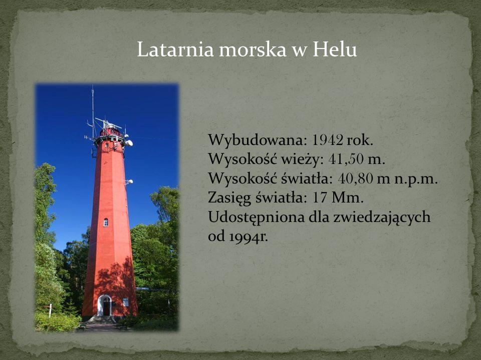 Latarnia morska w Helu Wybudowana: 1942 rok. Wysokość wieży: 41,50 m.