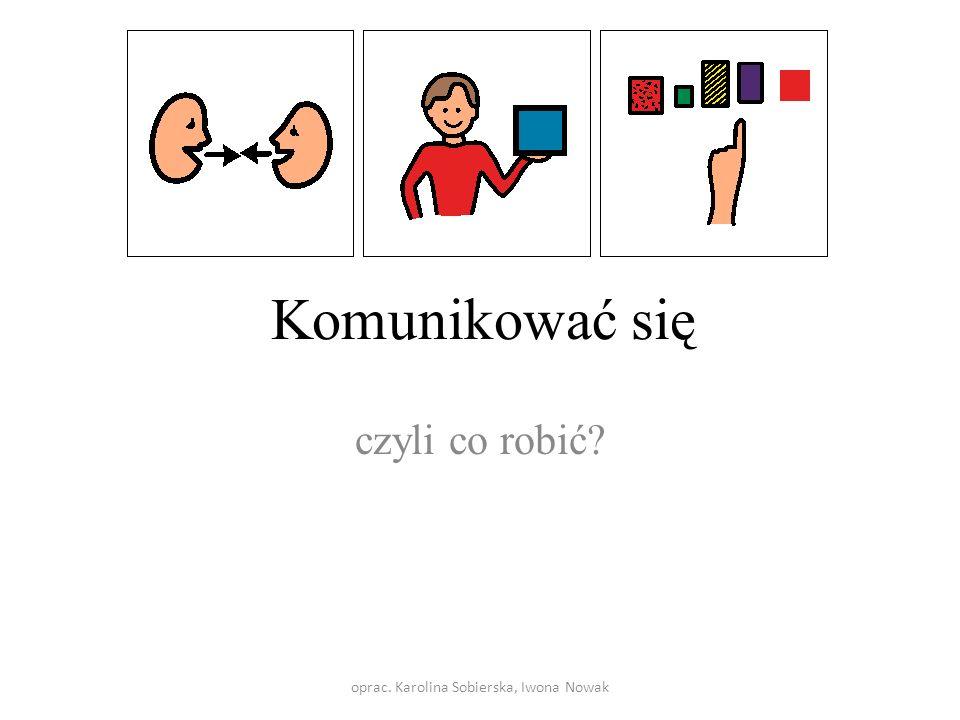 oprac. Karolina Sobierska, Iwona Nowak