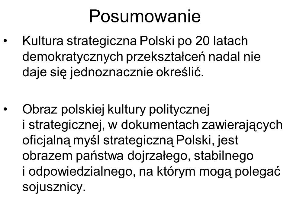 Posumowanie Kultura strategiczna Polski po 20 latach demokratycznych przekształceń nadal nie daje się jednoznacznie określić.