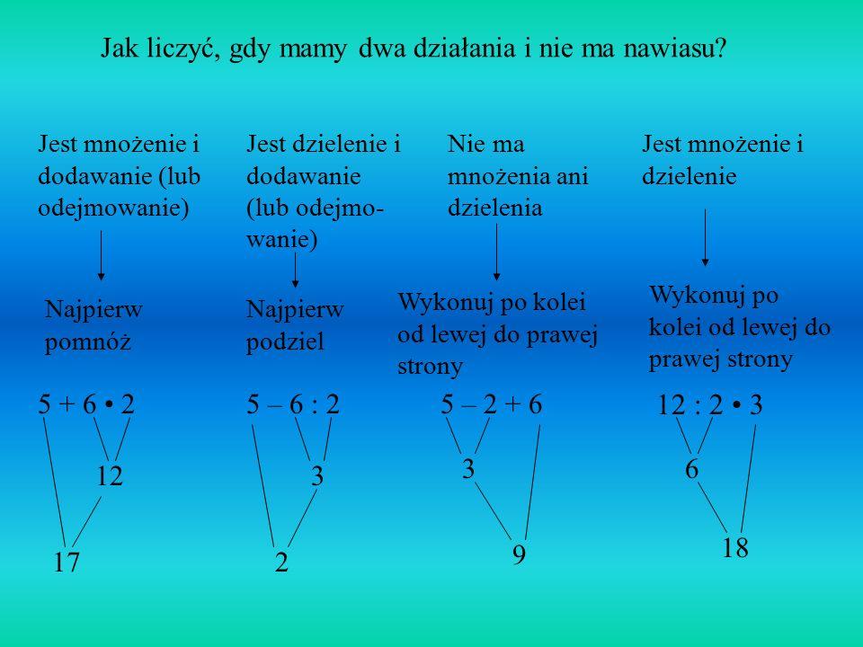 12 : 2 • 3 Jak liczyć, gdy mamy dwa działania i nie ma nawiasu