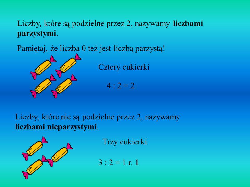 Liczby, które są podzielne przez 2, nazywamy liczbami parzystymi.