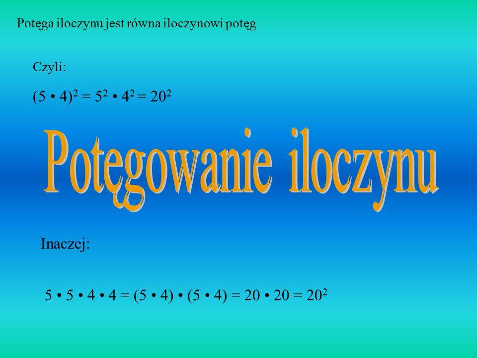 Potęgowanie iloczynu (5 • 4)2 = 52 • 42 = 202 Inaczej: