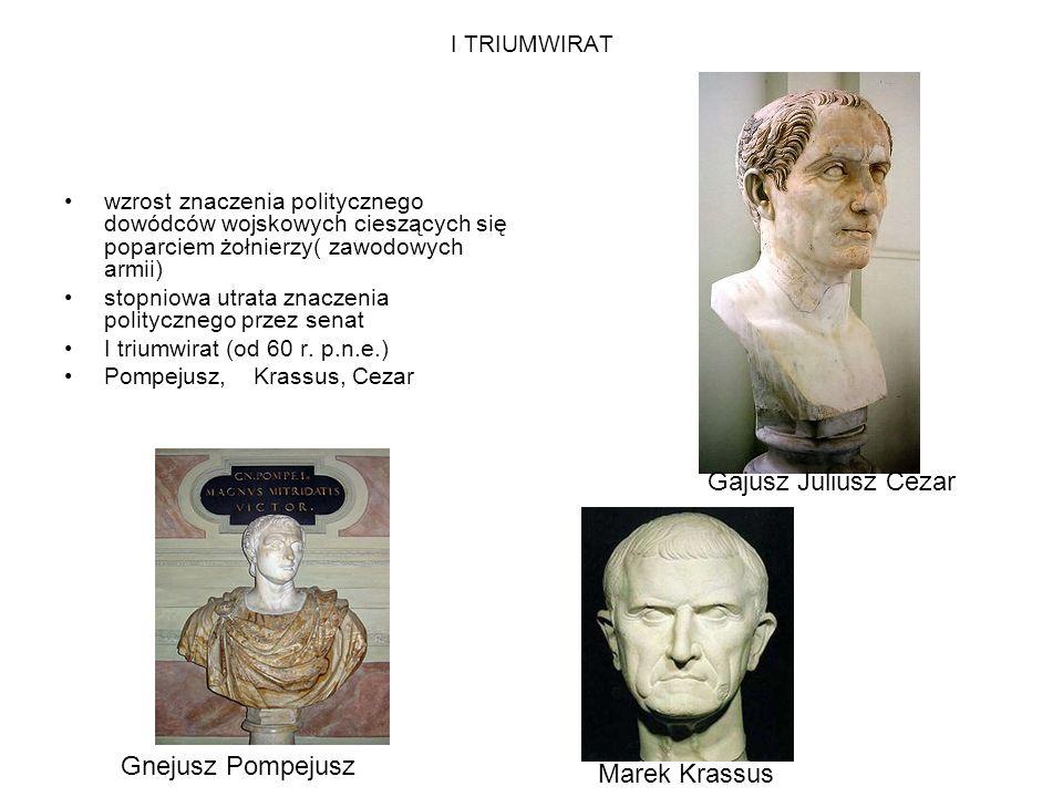 Gajusz Juliusz Cezar Gnejusz Pompejusz Marek Krassus I TRIUMWIRAT