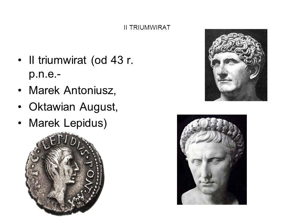 II triumwirat (od 43 r. p.n.e.- Marek Antoniusz, Oktawian August,