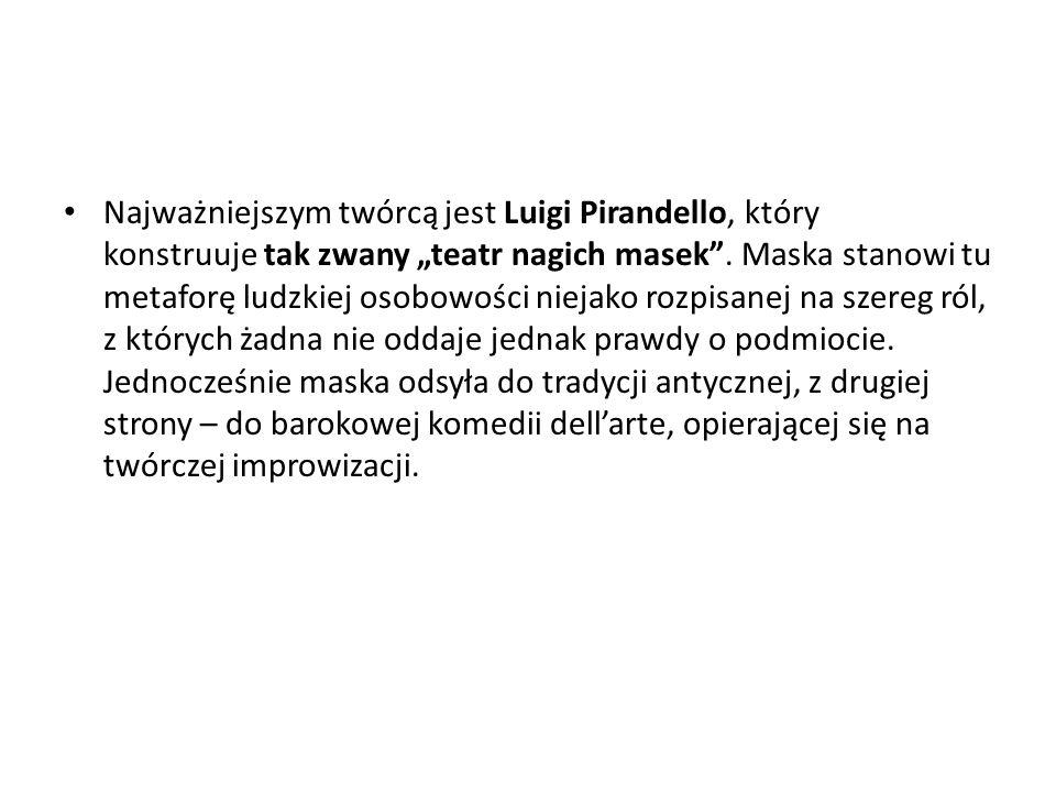 """Najważniejszym twórcą jest Luigi Pirandello, który konstruuje tak zwany """"teatr nagich masek ."""
