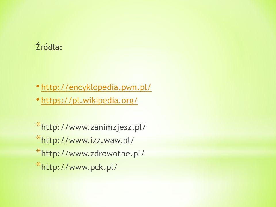Źródła: http://encyklopedia.pwn.pl/ https://pl.wikipedia.org/ http://www.zanimzjesz.pl/ http://www.izz.waw.pl/