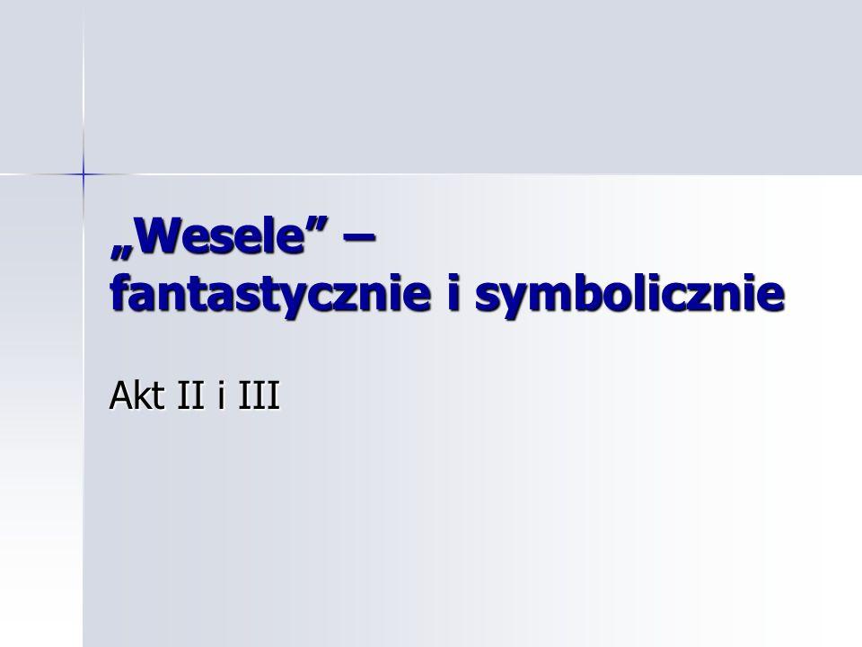 """""""Wesele – fantastycznie i symbolicznie"""
