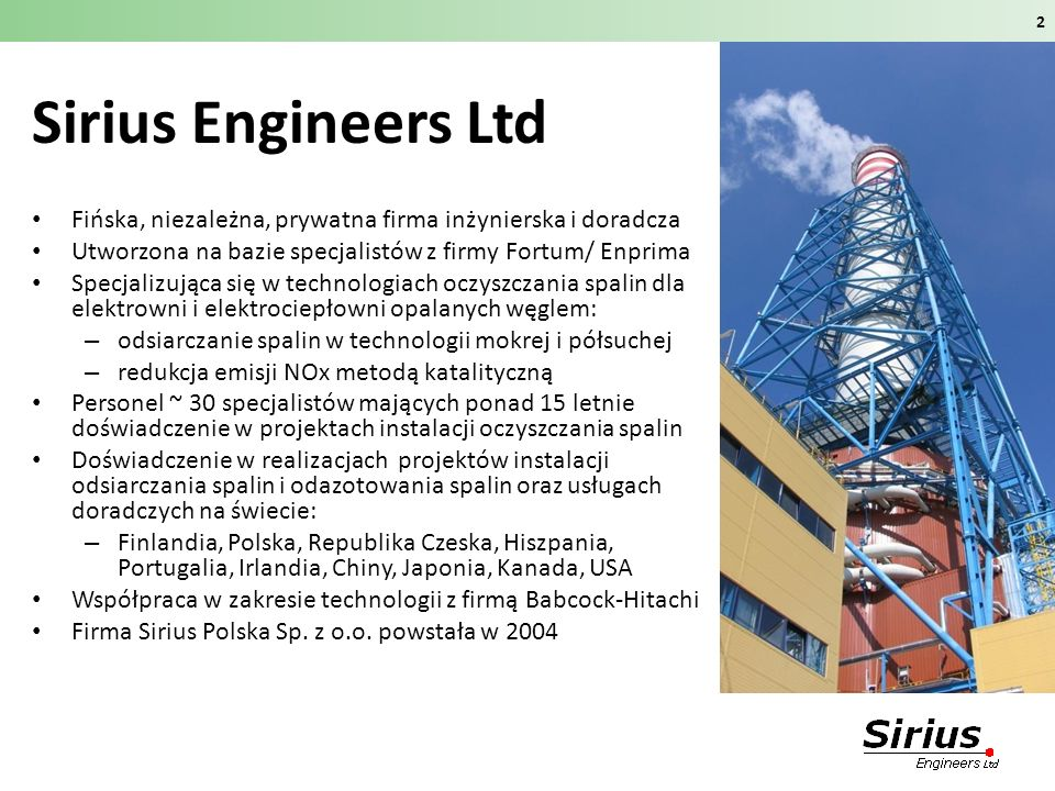 Sirius Engineers Ltd Fińska, niezależna, prywatna firma inżynierska i doradcza. Utworzona na bazie specjalistów z firmy Fortum/ Enprima.