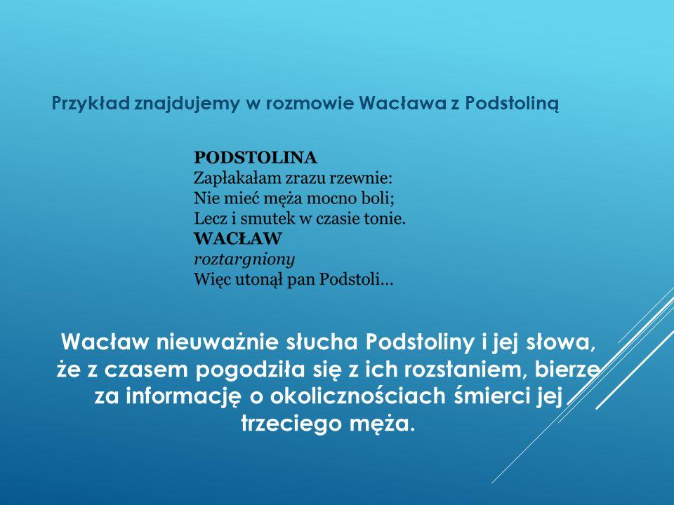 Przykład znajdujemy w rozmowie Wacława z Podstoliną