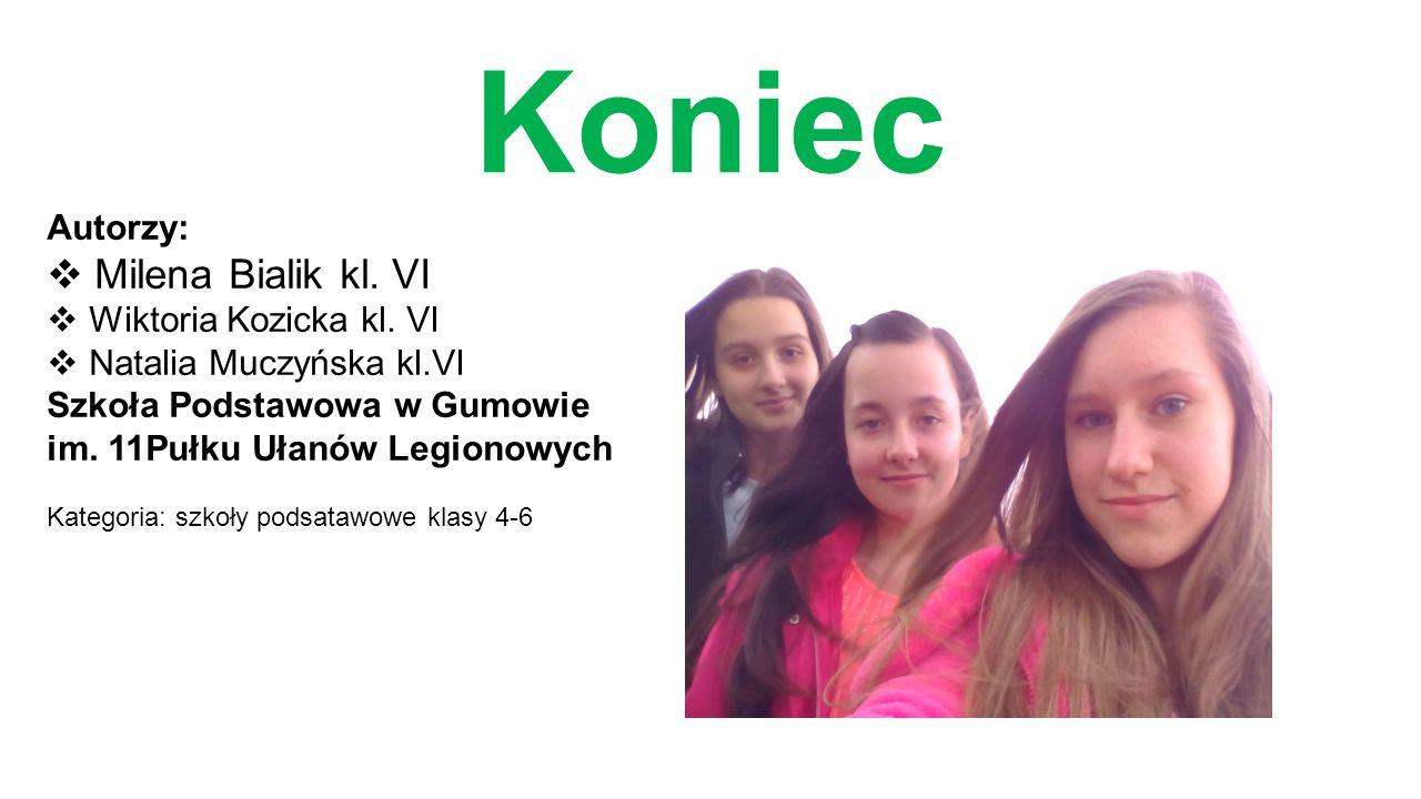 Koniec Milena Bialik kl. VI Autorzy: Wiktoria Kozicka kl. VI