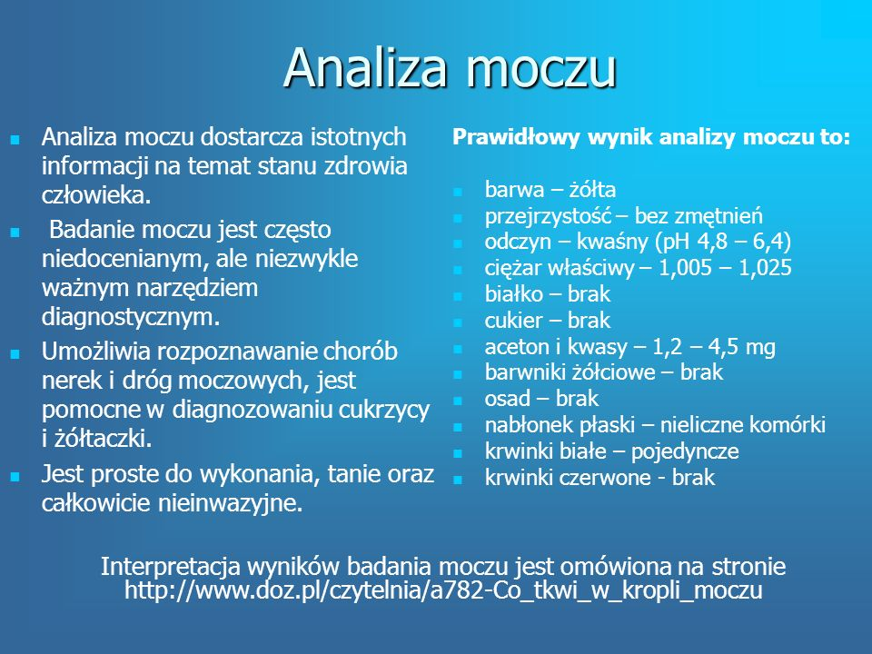 Analiza moczu Analiza moczu dostarcza istotnych informacji na temat stanu zdrowia człowieka.