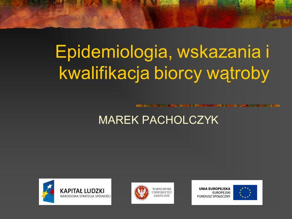 Epidemiologia, wskazania i kwalifikacja biorcy wątroby