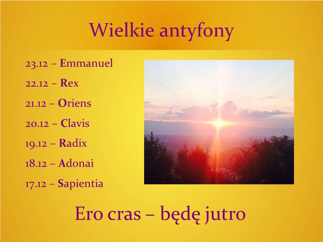 Wielkie antyfony Ero cras – będę jutro 23.12 – Emmanuel 22.12 – Rex