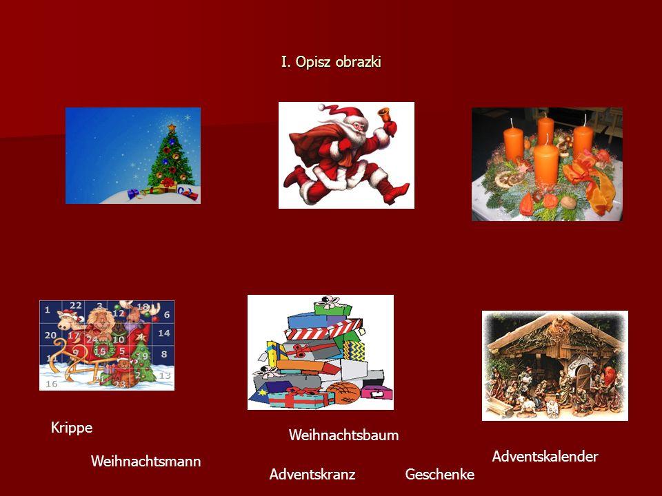 I. Opisz obrazki Krippe Weihnachtsbaum Adventskalender Weihnachtsmann Adventskranz Geschenke