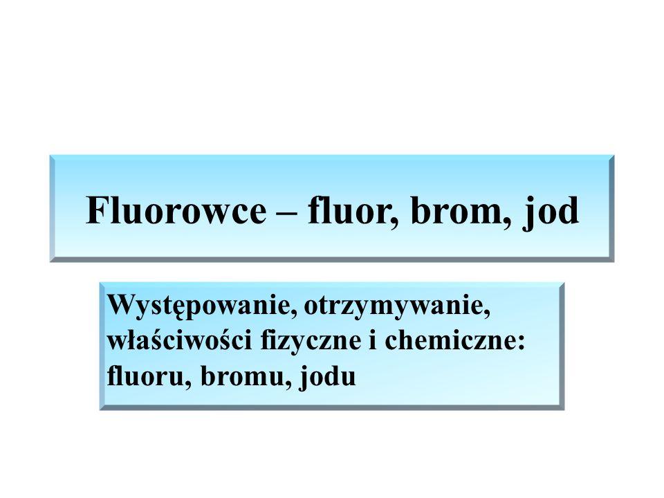 Fluorowce – fluor, brom, jod