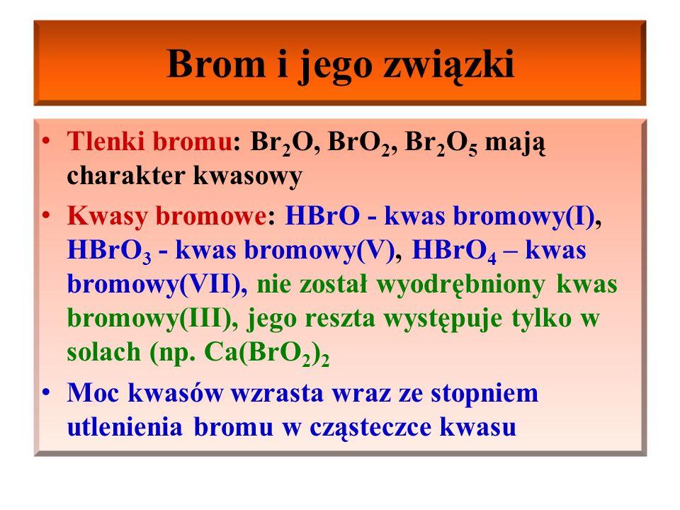Brom i jego związki Tlenki bromu: Br2O, BrO2, Br2O5 mają charakter kwasowy.