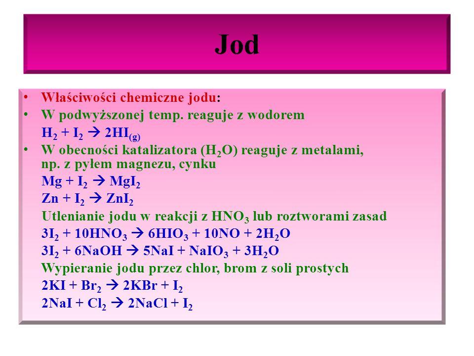 Jod Właściwości chemiczne jodu: W podwyższonej temp. reaguje z wodorem