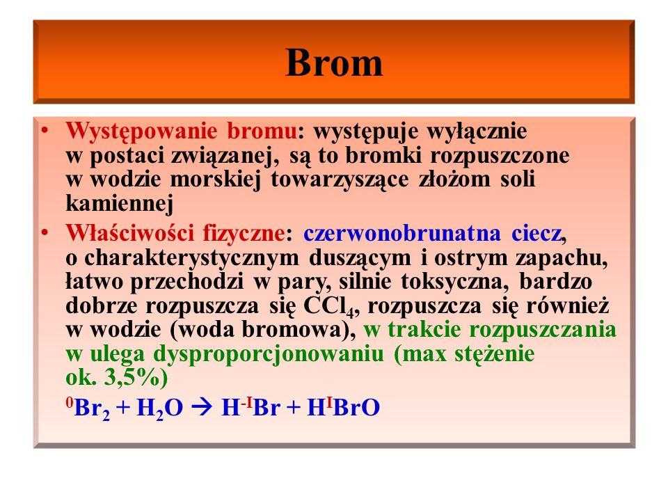Brom Występowanie bromu: występuje wyłącznie w postaci związanej, są to bromki rozpuszczone w wodzie morskiej towarzyszące złożom soli kamiennej.