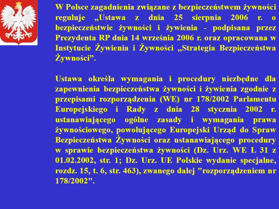 """W Polsce zagadnienia związane z bezpieczeństwem żywności reguluje """"Ustawa z dnia 25 sierpnia 2006 r. o bezpieczeństwie żywności i żywienia - podpisana przez Prezydenta RP dnia 14 września 2006 r. oraz opracowana w Instytucie Żywienia i Żywności """"Strategia Bezpieczeństwa Żywności ."""