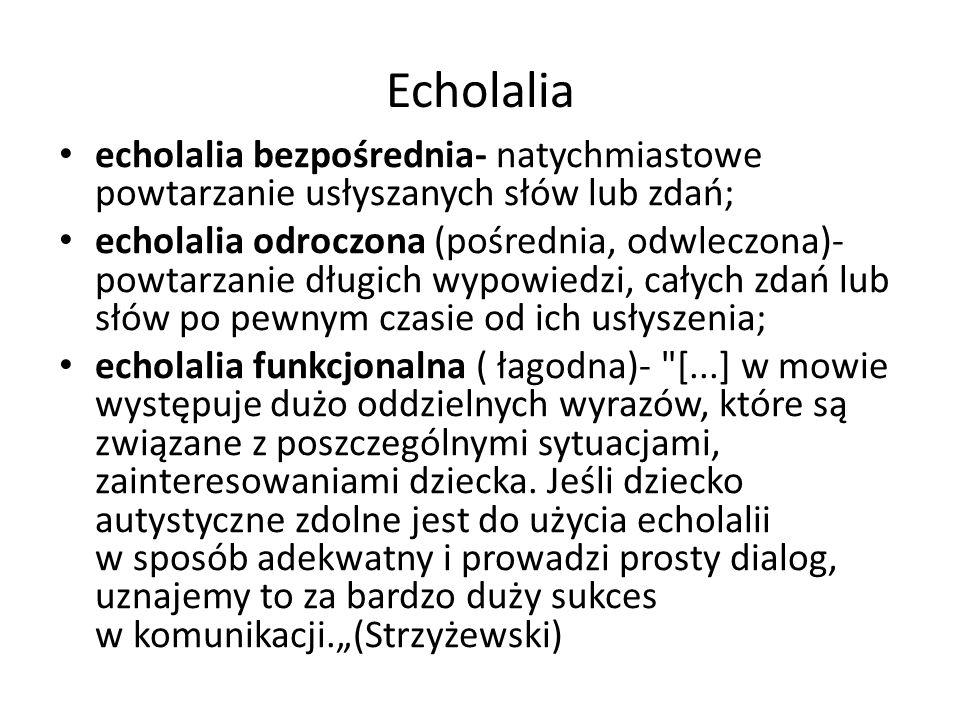 Echolalia echolalia bezpośrednia- natychmiastowe powtarzanie usłyszanych słów lub zdań;