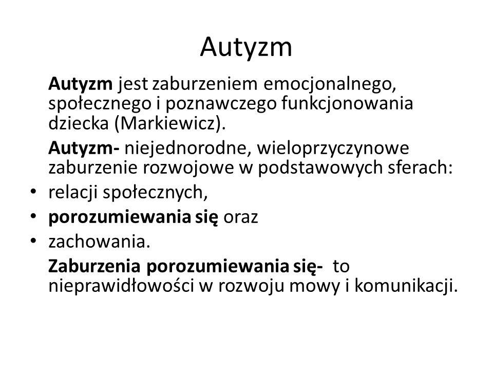 Autyzm Autyzm jest zaburzeniem emocjonalnego, społecznego i poznawczego funkcjonowania dziecka (Markiewicz).