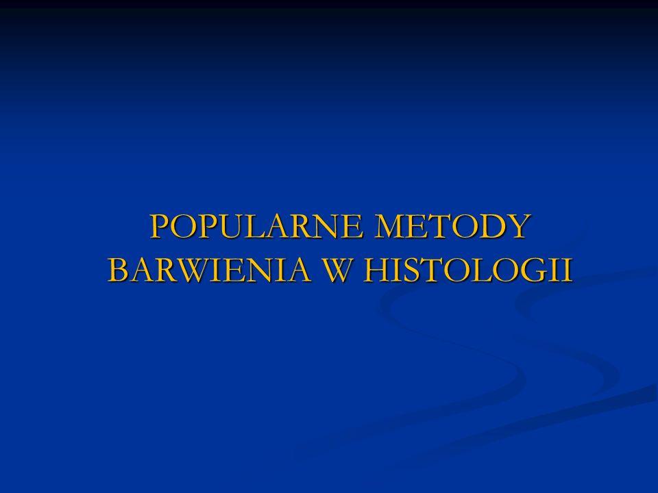 POPULARNE METODY BARWIENIA W HISTOLOGII