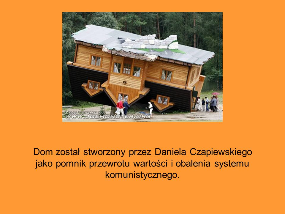 Dom został stworzony przez Daniela Czapiewskiego jako pomnik przewrotu wartości i obalenia systemu komunistycznego.